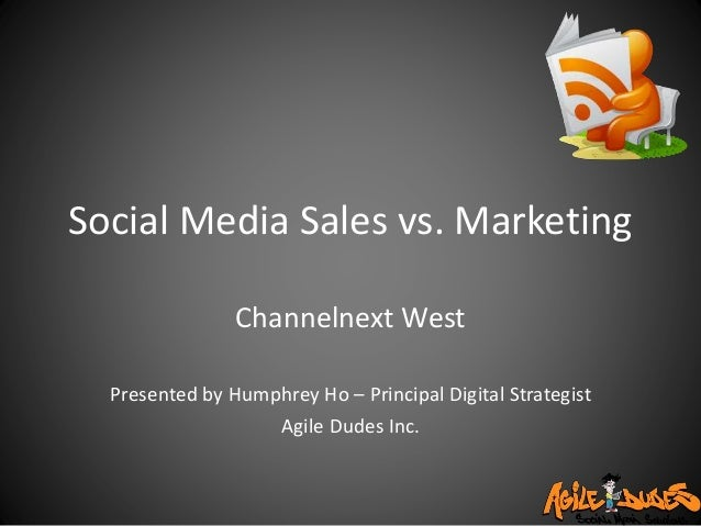 Social Media Sales vs. Marketing Channelnext West Presented by Humphrey Ho – Principal Digital Strategist Agile Dudes Inc.