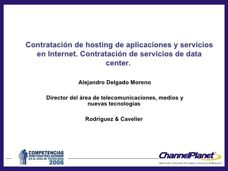 Contratación de hosting de aplicaciones y servicios en Internet. Contratación de servicios de data center.   Alejandro Del...