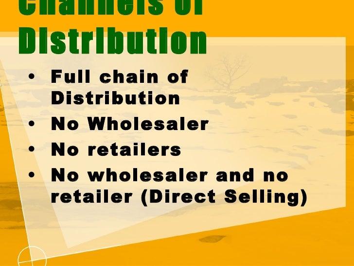 <ul><li>Full chain of Distribution </li></ul><ul><li>No Wholesaler </li></ul><ul><li>No retailers </li></ul><ul><li>No who...