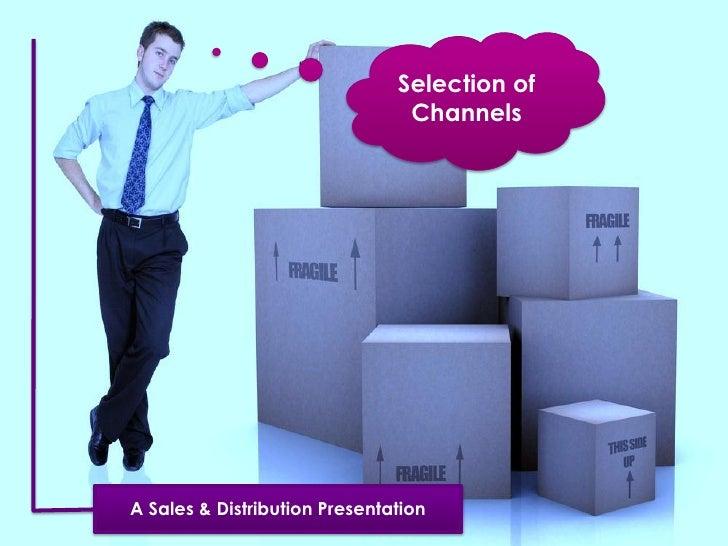 Selection of                                ChannelsA Sales & Distribution Presentation
