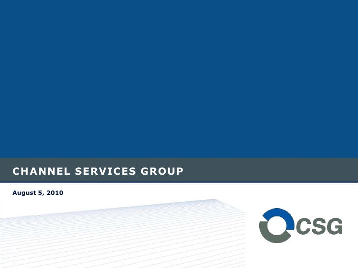 CHANNEL SERVICES GROUP<br />August 5, 2010<br />