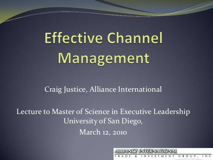 Effective Channel Management<br />Craig Justice, Alliance International<br />Lecture to Master of Science in Executive Lea...