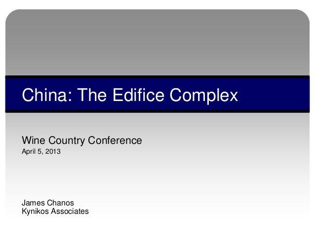 Wine Country ConferenceApril 5, 2013James ChanosKynikos AssociatesChina: The Edifice Complex