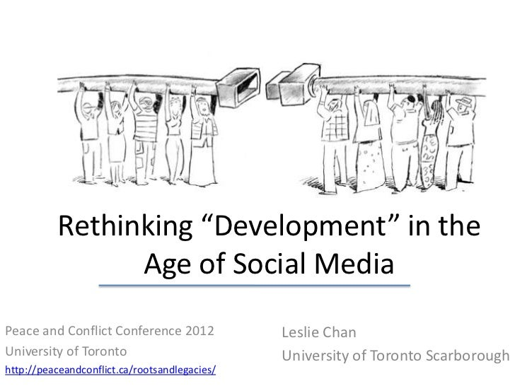 "Rethinking ""Development"" in the                Age of Social MediaPeace and Conflict Conference 2012             Leslie Ch..."