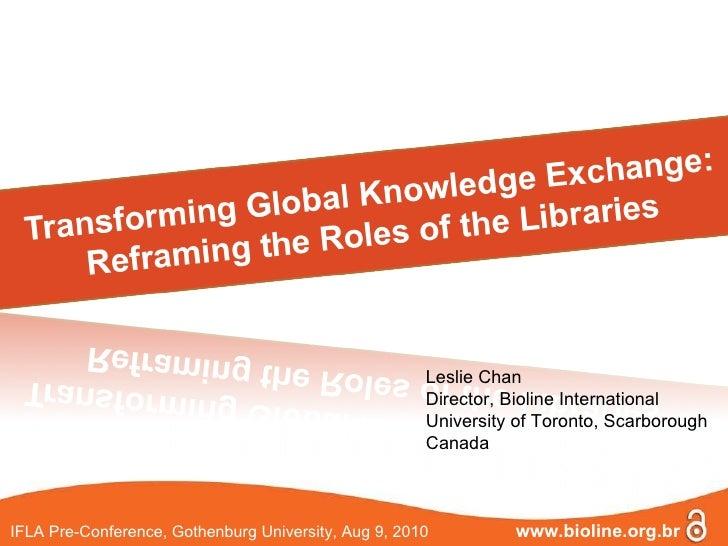 Leslie Chan Director, Bioline International University of Toronto, Scarborough Canada