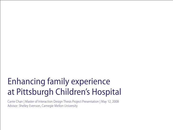 Enhancing family experience at Pittsburgh Children's Hospital Carrie Chan | Master of Interaction Design Thesis Project Pr...