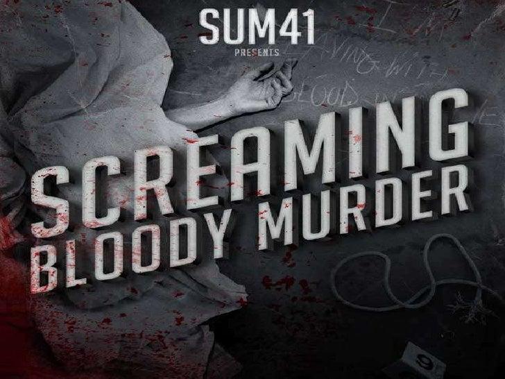 INFORMATIONTitre: Screaming Bloody MurderAuteur: Sum 41Membres: Deryck Whibley (Chanteur, guitare rythmique),Jason McCasli...