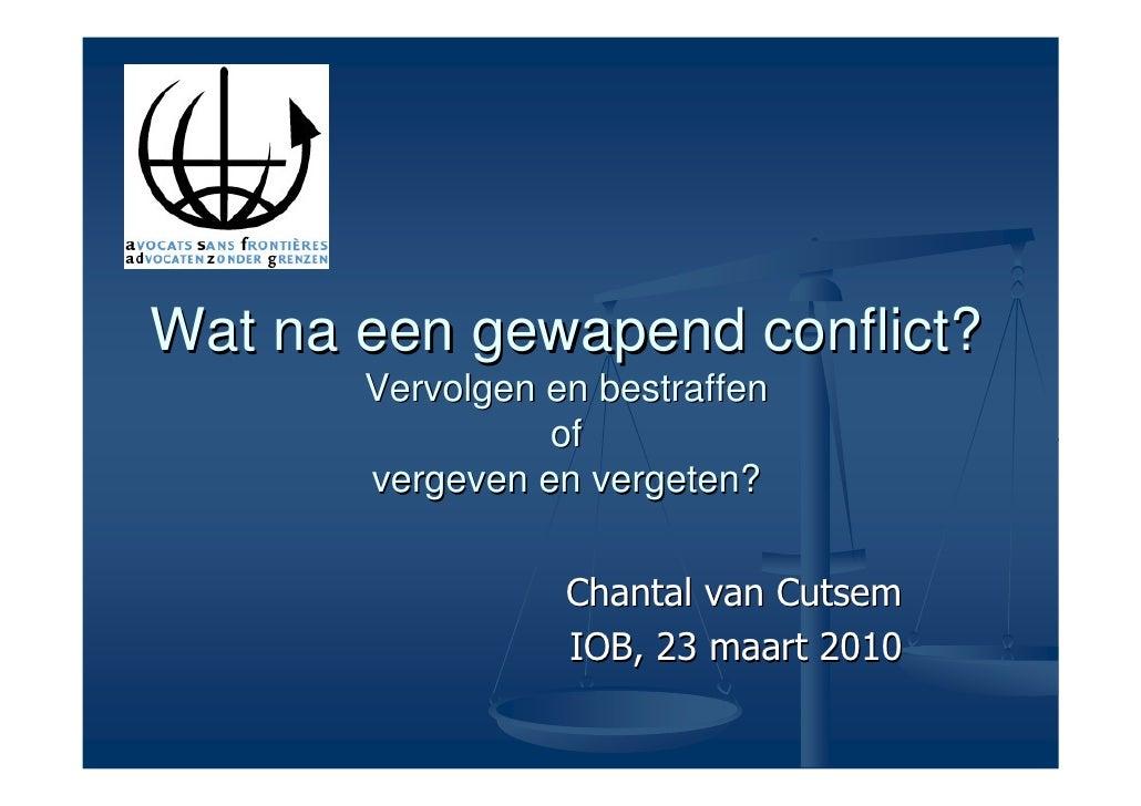 Wat na een gewapend conflict?        Vervolgen en bestraffen                  of        vergeven en vergeten?