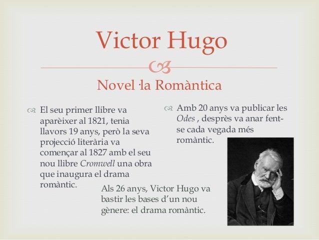 Victor Hugo  Novel·la Romàntica   Amb 20 anys va publicar les  El seu primer llibre va Odes , desprès va anar fentaparè...