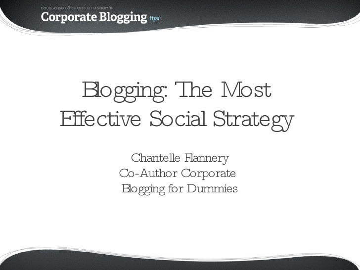 Blogging: The Most  Effective Social Strategy  <ul><li>Chantelle Flannery </li></ul><ul><li>Co-Author Corporate  </li></ul...