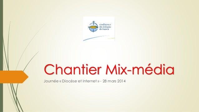 Chantier Mix-média Journée « Diocèse et Internet » - 28 mars 2014