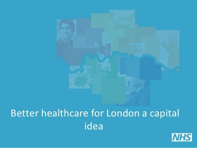 Better healthcare for London a capital idea