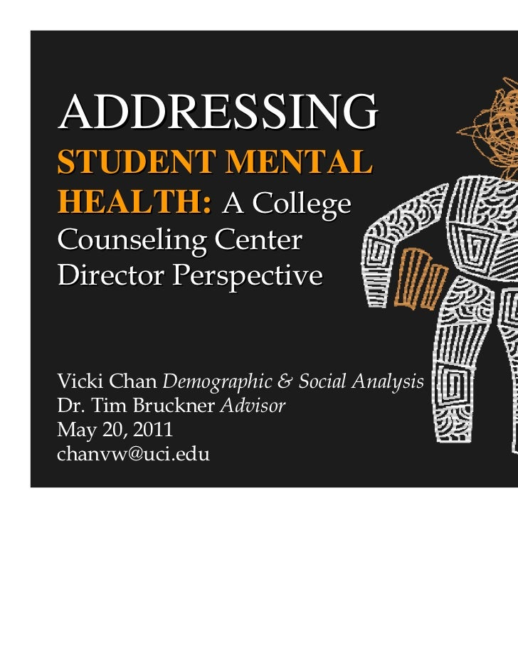ADDRESSINGSTUDENT MENTALHEALTH: A CollegeCounseling CenterDirector PerspectiveVicki Chan Demographic & Social AnalysisDr. ...