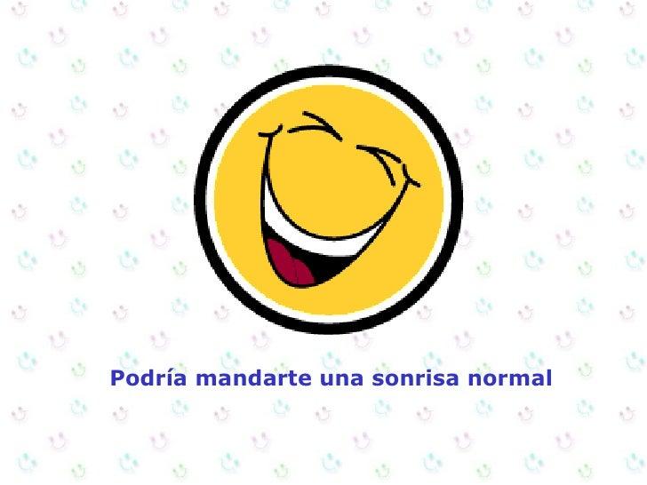 Podría mandarte una sonrisa normal
