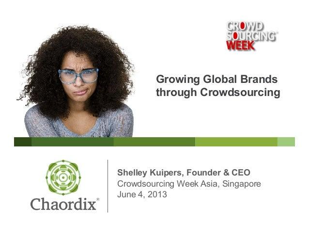 Shelley Kuipers, Founder & CEOCrowdsourcing Week Asia, SingaporeJune 4, 2013Growing Global Brandsthrough Crowdsourcing