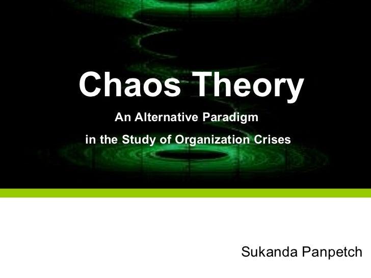 Chaos Theory An Alternative Paradigm  in the Study of Organization Crises Sukanda Panpetch