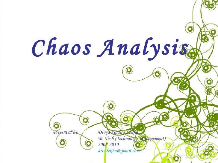 Chaos Analysis Presented by:   Divya Sindhu Lekha   M. Tech (Technology Management)   2008-2010   [email_address]