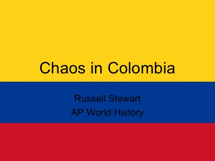 Chaos in Colombia Russell Stewart AP World History
