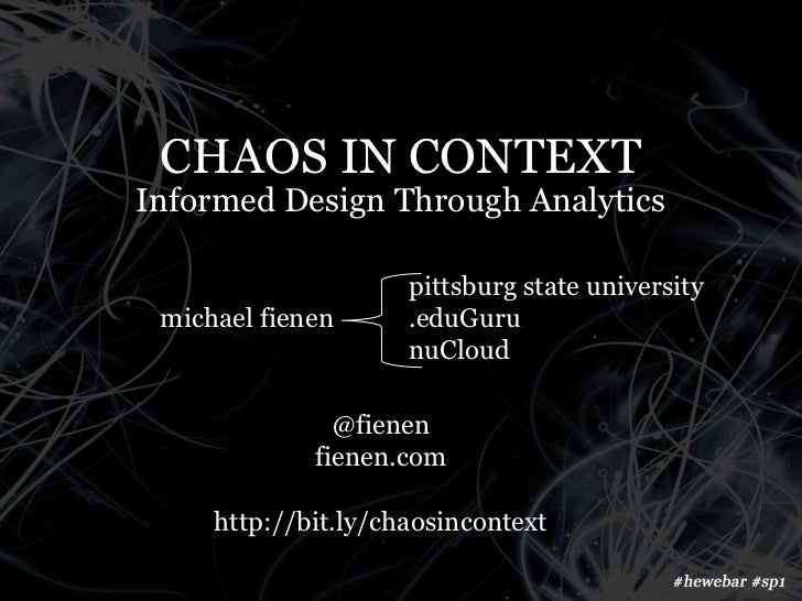 CHAOS IN CONTEXTInformed Design Through Analytics                     pittsburg state university michael fienen      .eduG...