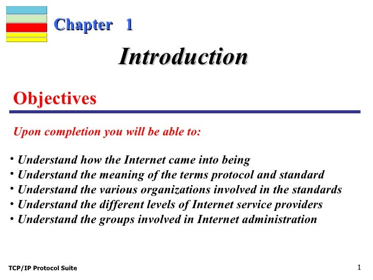 Chapter  1 Objectives  Upon completion you will be able to: Introduction <ul><li>Understand how the Internet came into bei...