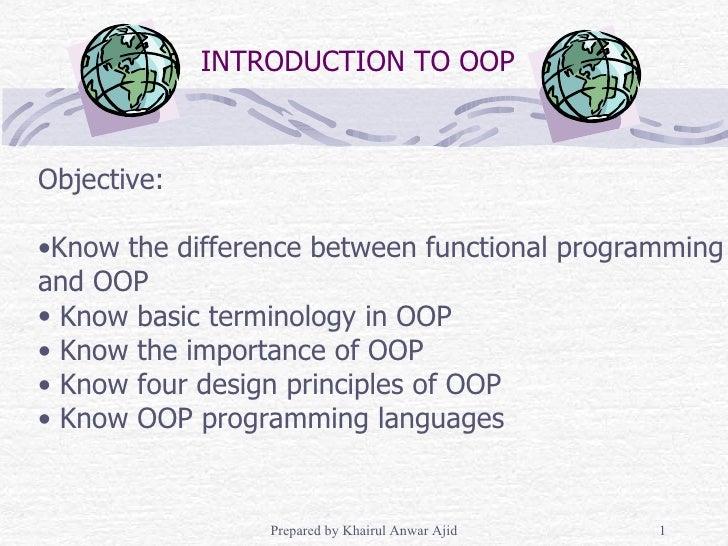 INTRODUCTION TO OOP <ul><li>Objective: </li></ul><ul><li>Know the difference between functional programming  </li></ul><ul...