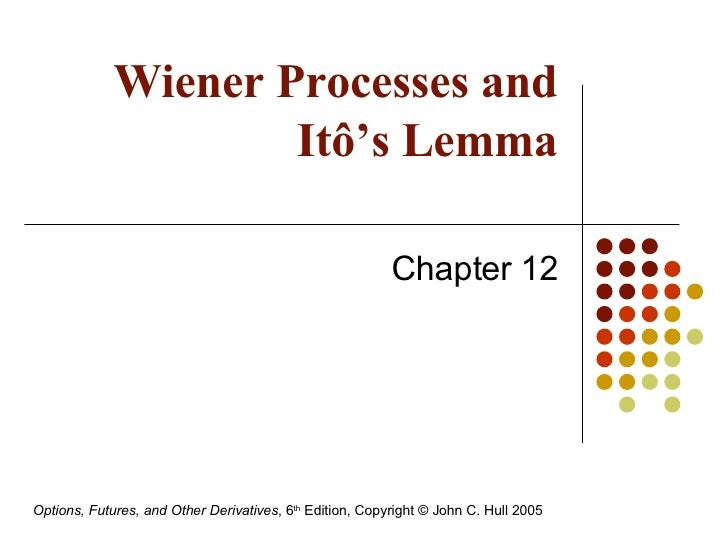 Wiener Processes and It ô 's Lemma Chapter 12