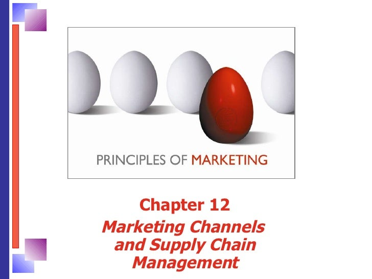 Chapter 12 Marketing Channels  and Supply Chain Management