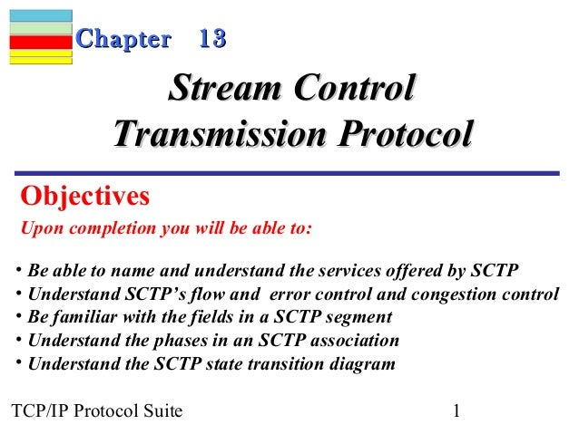 Chapter          13               Stream Control            Transmission Protocol Objectives Upon completion you will be a...