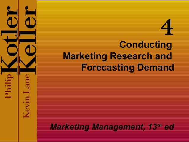 4  Conducting Marketing Research and Forecasting Demand  Marketing Management, 13th ed