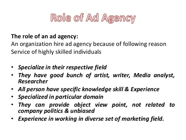 the role of advertising agencies in According to karl sakas, who runs agency firebox, there are three distinct client services roles that agencies need in order to operate most efficiently and and in at least one other area, such as seo, content marketing, analytics, creative direction, or whatever it is the client is coming to the agency for.