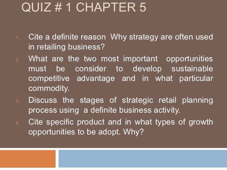 QUIZ # 1 CHAPTER 51.    Cite a definite reason Why strategy are often used      in retailing business?2.    What are the t...