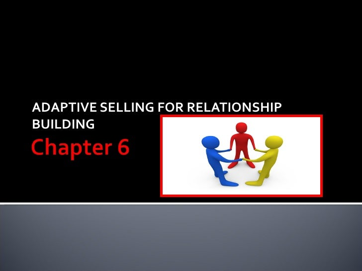 ADAPTIVE SELLING FOR RELATIONSHIPBUILDING