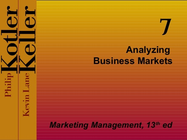 7 Analyzing Business Markets  Marketing Management, 13th ed