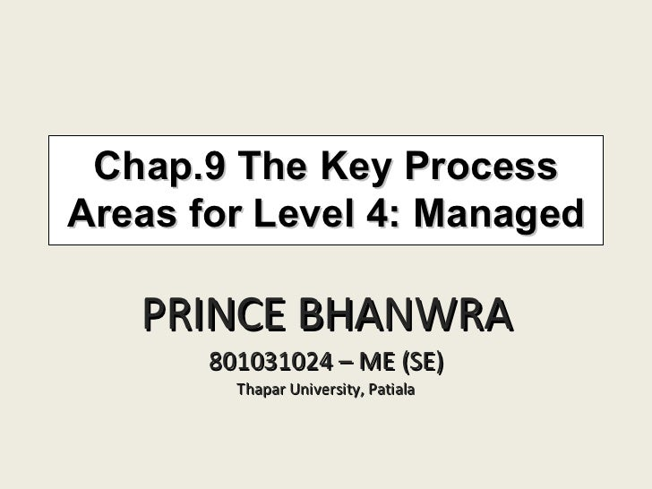 Chap.9 The Key Process Areas for Level 4: Managed PRINCE BHANWRA 801031024 – ME (SE) Thapar University, Patiala