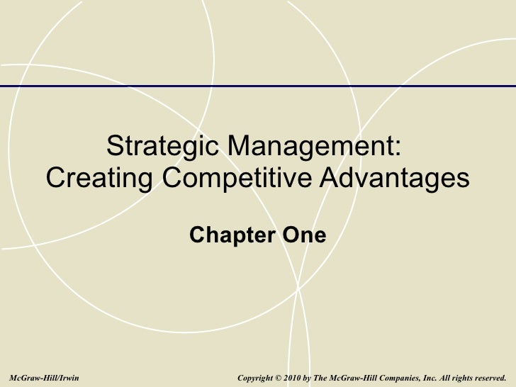 Strategic Management:  Creating Competitive Advantages Chapter One Copyright   © 2010 by The McGraw-Hill Companies, Inc. A...