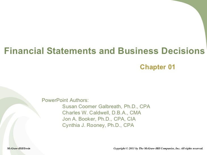 Financial Statements and Business Decisions Chapter 01 McGraw-Hill/Irwin Copyright © 2011 by The McGraw-Hill Companies, In...