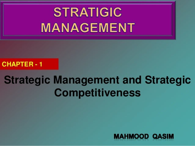 CHAPTER - 1 Strategic Management and Strategic Competitiveness
