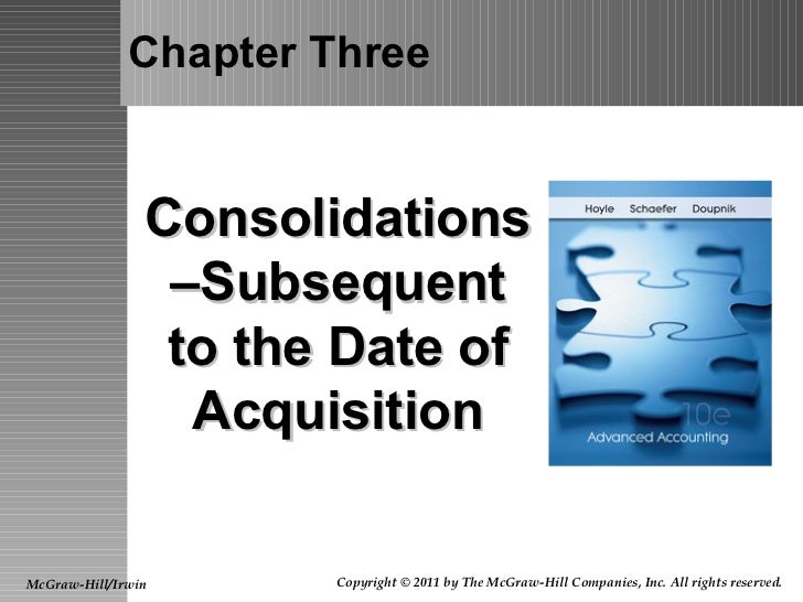Chapter Three Consolidations–Subsequent to the Date of Acquisition McGraw-Hill/Irwin Copyright © 2011 by The McGraw-Hill C...