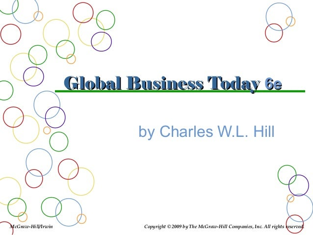 Global Business Today 6e by Charles W.L. Hill  McGraw-Hill/Irwin  Copyright © 2009 by The McGraw-Hill Companies, Inc. All ...