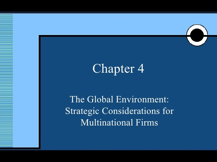 Chapter 4 The Global Environment: Strategic Considerations for Multinational Firms