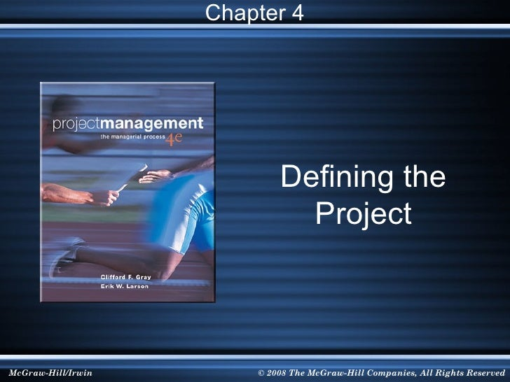 Chapter 4                            Defining the                              ProjectMcGraw-Hill/Irwin       © 2008 The M...