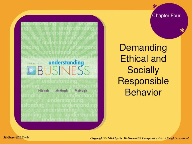 * * Chapter Four Demanding Ethical and Socially Responsible Behavior Copyright © 2010 by the McGraw-Hill Companies, Inc. A...