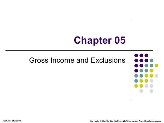 McGraw-Hill/Irwin Copyright © 2012 by The McGraw-Hill Companies, Inc. All rights reserved.Chapter 05Gross Income and Exclu...