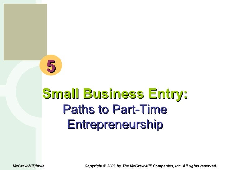 5 Small Business Entry: Paths to Part-Time Entrepreneurship McGraw-Hill/Irwin  Copyright © 2009 by The McGraw-Hill Compani...