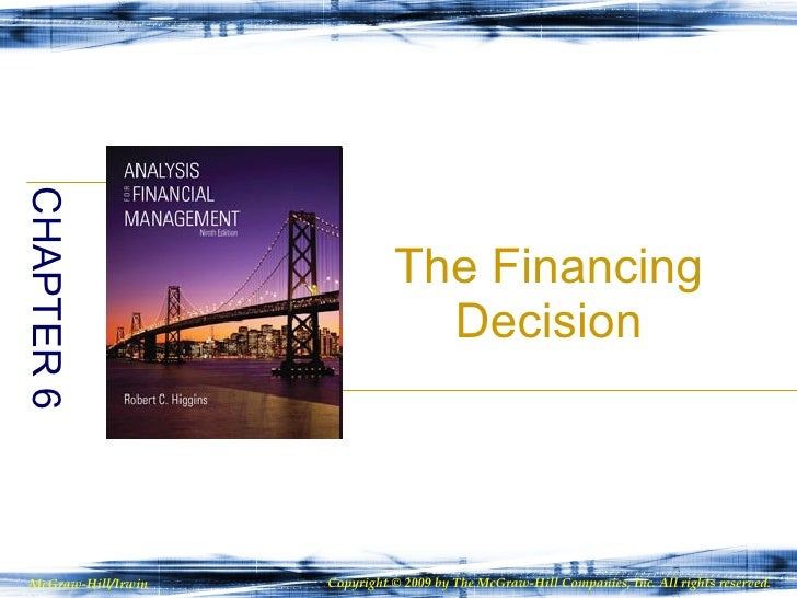 The Financing Decision CHAPTER 6 McGraw-Hill/Irwin Copyright © 2009 by The McGraw-Hill Companies, Inc. All rights reserved.