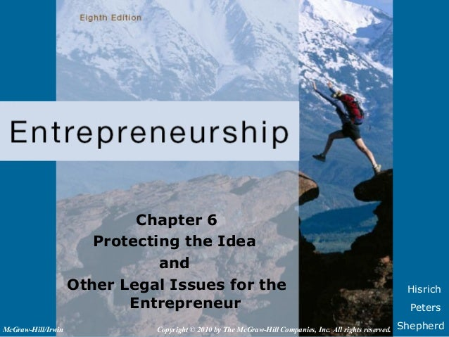 HisrichPetersShepherdChapter 6Protecting the IdeaandOther Legal Issues for theEntrepreneurCopyright © 2010 by The McGraw-H...