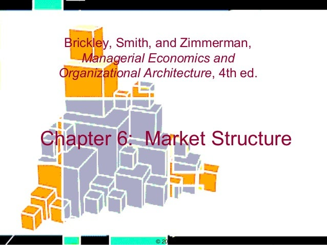 Brickley, Smith, and Zimmerman,     Managerial Economics and Organizational Architecture, 4th ed.Chapter 6: Market Structu...