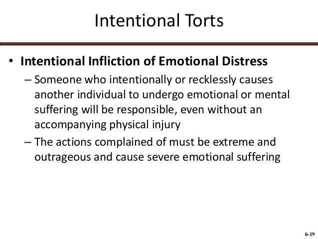 examples of six intentional torts Common types of torts the torts most likely to be heard in magistrate or metropolitan court are the kinds that arise from intentional or negligent acts example, a.