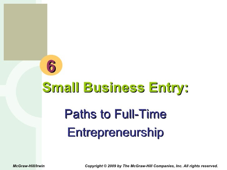 6 Small Business Entry: Paths to Full-Time Entrepreneurship McGraw-Hill/Irwin  Copyright © 2009 by The McGraw-Hill Compani...