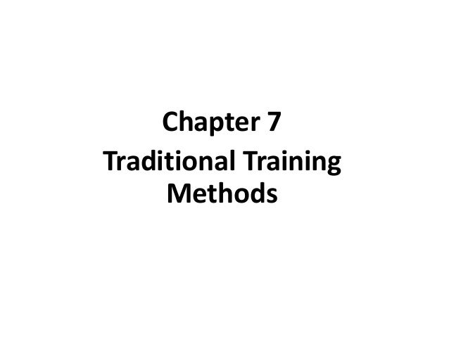 Chapter 7Traditional TrainingMethodsMcGraw-Hill/Irwin